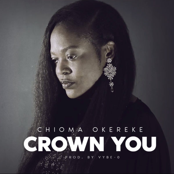 "Chioma-Okereke-Crown-You [AUDIO + VIDEO] Chioma Okereke – ""Crown You"""