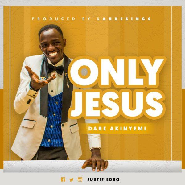 Dare Akinyemi - Only Jesus
