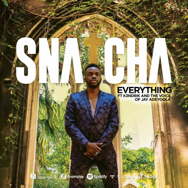 Everything-Snatcha-Ft.-The-Voice-Of-Jay-Adeyoola-K3ndrick [MP3 DOWNLOAD] Everything – Snatcha Ft. The Voice Of Jay Adeyoola & K3ndrick