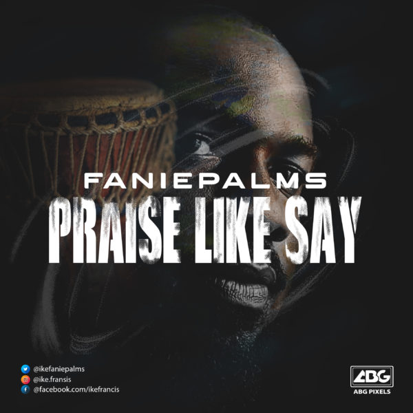 Faniepalms - Praise Like Say
