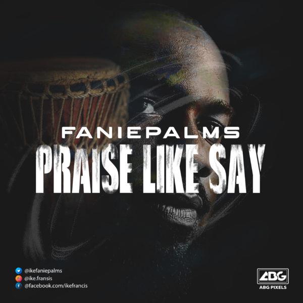 Faniepalms - Praise Like Say