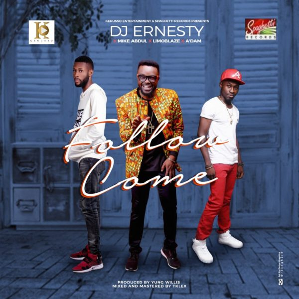 "Follow-Come-%E2%80%93-DJ-Ernesty-X-Mike-Abdul-X-Adam-X-Limoblaze [DOWNLOAD MP3] ""Follow Come"" – DJ Ernesty X Mike Abdul X A'dam X Limoblaze"