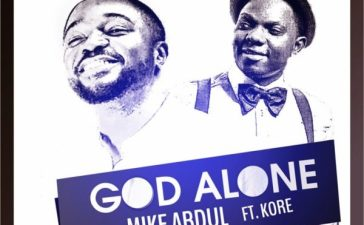 God Alone ~ Mike Abdul Ft. Kenny K'ore