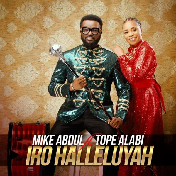 [Music + Video] Iro Halleluyah – Mike Abdul Ft. Tope Alabi