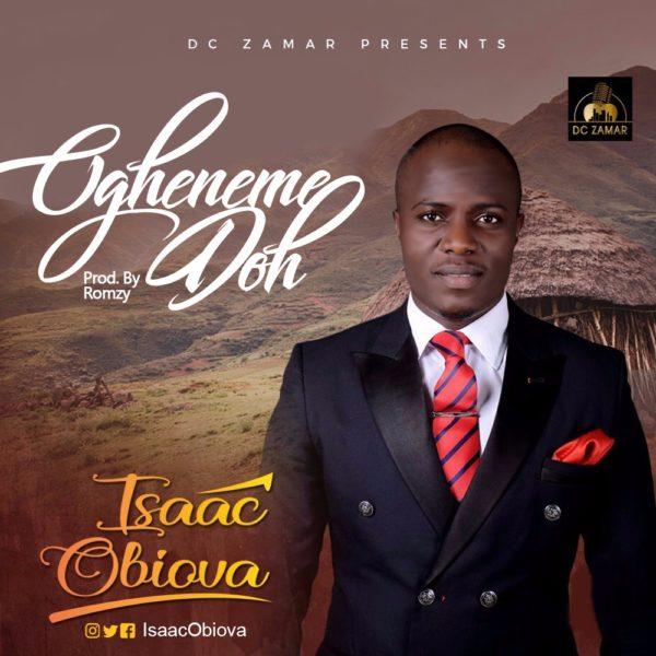 Music + Lyrics] Isaac Obiova - Ogheneme Doh » Gospel Songs 2019