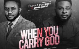 Jimmy D Psalmist Ft. Emmasings - When You Carry God