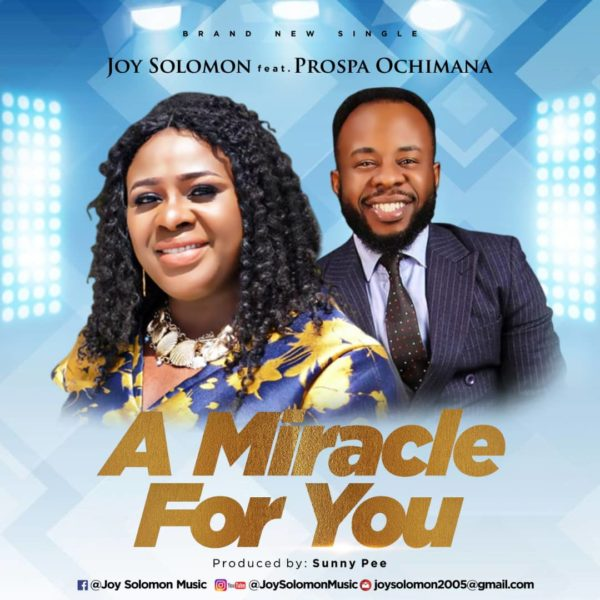 "Joy-Solomon-Ft.-Prospa-Ochimana-A-Miracle-For-You [Music + Lyrics] Joy Solomon Ft. Prospa Ochimana – ""A Miracle For You"""