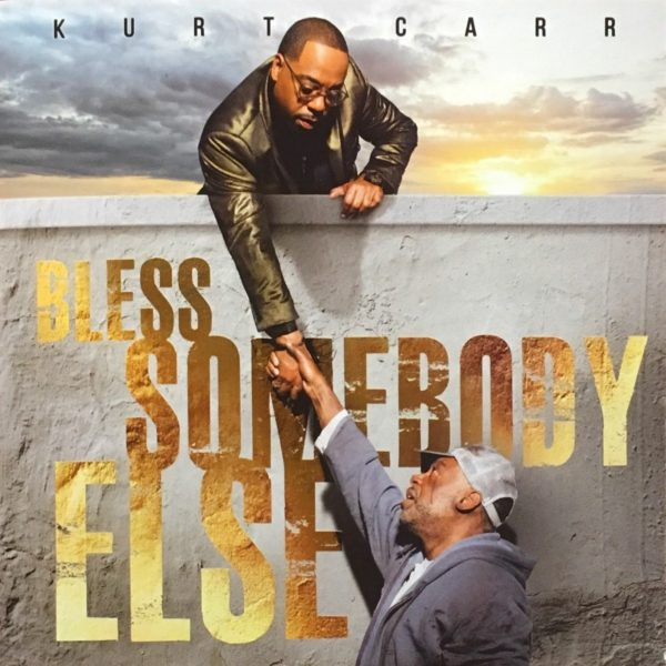 Kurt Carr Releases 'Bless Somebody Else'