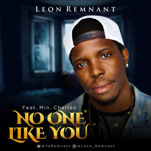 "Leon-Remnant-Ft.-Min.-Charles-No-One-Like-You [DOWNLOAD MP3] Leon Remnant Ft. Min. Charles – ""No One Like You"""