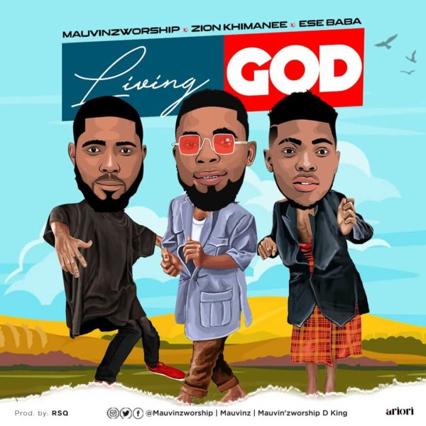 "MauvinzWorship-Ft.-Zion-Khimanee-Ese-Baba-Living-God [MP3 DOWNLOAD] ""Living God"" – MauvinzWorship Ft. Zion Khimanee & Ese Baba"