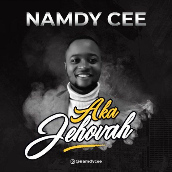 "Namdy-Cee-Aka-Jehovah [Audio + Lyrics] Namdy Cee – ""Aka Jehovah"""