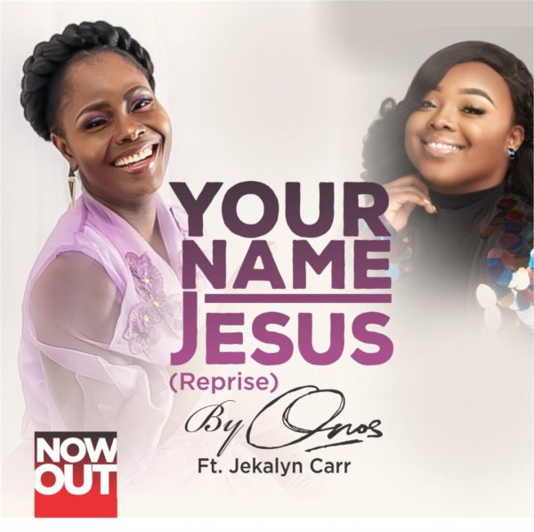 Onos Ariyo Ft. Jekalyn Carr – Your Name Jesus [Reprise]
