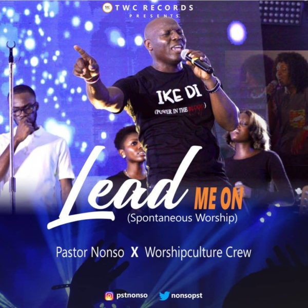 """Pastor-Nonso-Worshipculture-Crew-Lead-Me-On [Music + Video] Pastor Nonso & Worshipculture Crew – """"Lead Me On"""""""
