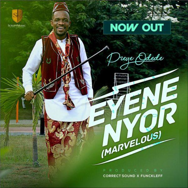 "Preye-Odede-Enyene-Nyor-Marvelous [MP3 DOWNLOAD] Preye Odede – ""Enyene Nyor [Marvelous]"""