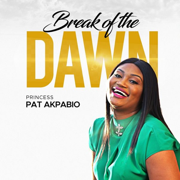 "Princess-Pat-Akpabio-Break-Of-The-Dawn VIDEO: Princess Pat Akpabio - ""Break Of The Dawn"""