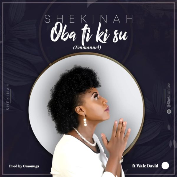 Shekinah Ft. Wale David - Oba Ti Ki Su
