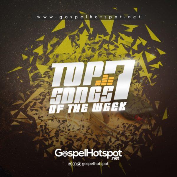 Top 7 Nigerian Gospel Songs Of The Week | 1st Week Of Oct, 2018