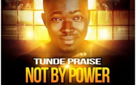 Tunde Praise Ft Kenny Kore - Not By Power