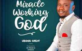 Ubong Great – Miracle Working God