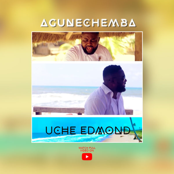 "Uche-Edmond-Agunechemba [Video] Uche Edmond – ""Agunechemba"""