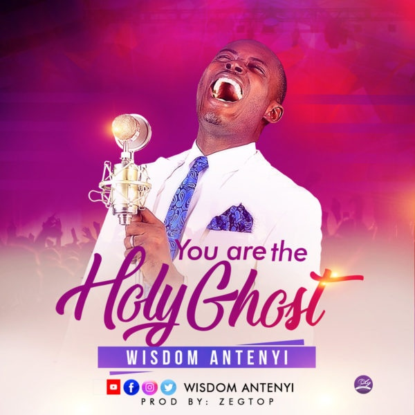 You Are The Holy Ghost - Wisdom Antenyi