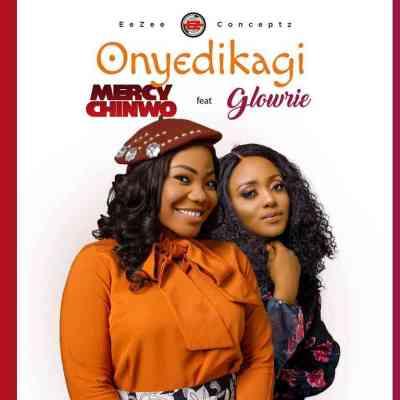 Onyedikagi by Mercy Chinwo ft. Glowrie