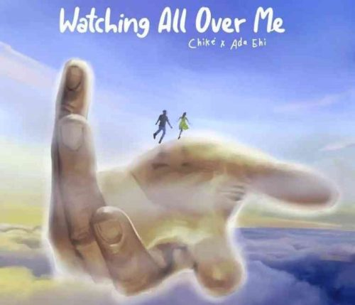 Watching All Over Me by Chike x Ada Ehi