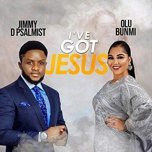 Jimmy D Psalmist - Olubunmi I've Got JESUS Lyrics