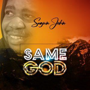 Segun John - Same God Lyrics