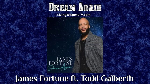 James Fortune ft. Todd Galberth - Dream Again Lyrics