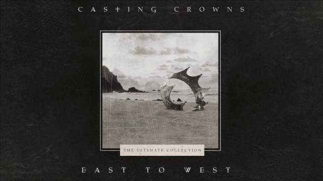Casting Crowns - East to West Lyrics