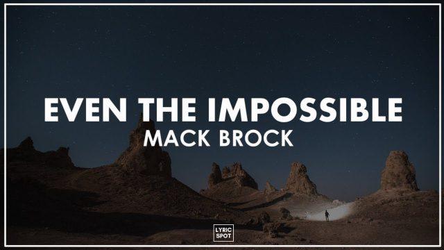 Mack Brock - Even The Impossible Lyrics