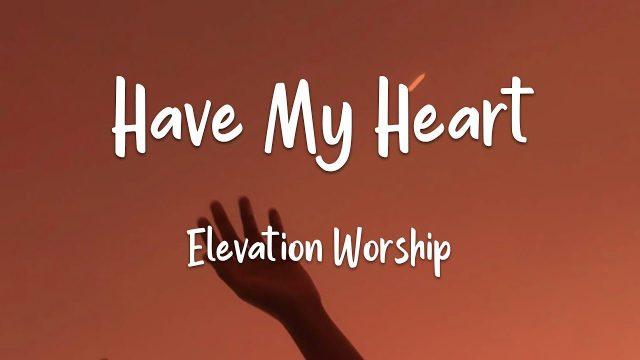 Elevation Worship Song - Have My Heart Lyrics