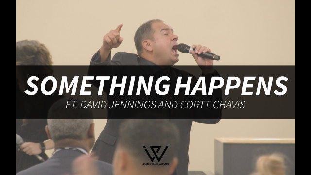 James Wilson ft. David Jennings & Cortt Chavis - Something Happens Lyrics