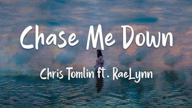 Chris Tomlin ft. Raelynn - Chase Me Down Lyrics