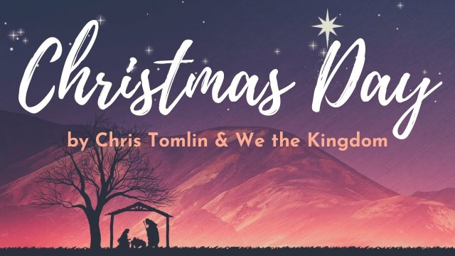 Chris Tomlin ft. We The Kingdom - Christmas Day Lyrics