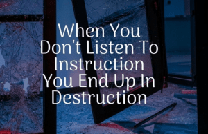 QUOTE: When You Don't Listen To Instruction You End Up In Destruction