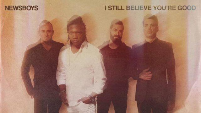Newsboys - I Still Believe You're Good