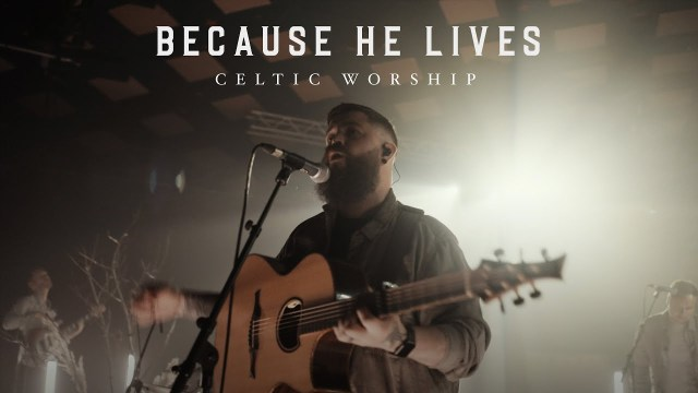 Celtic Worship - Because He Lives