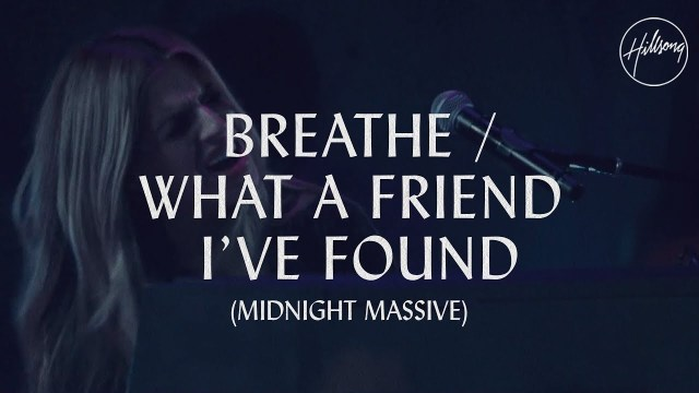 Hillsong Worship - Breathe / What A Friend I've Found