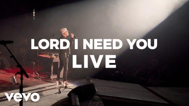 Matt Maher - Lord, I Need You