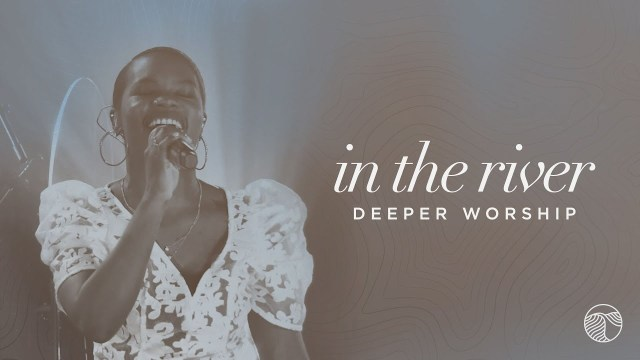 Deeper Worship - In The River