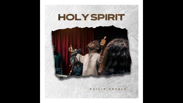 Philip Adzale - Holy Spirit