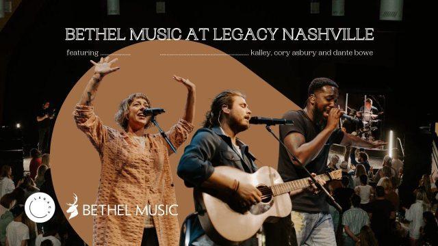 Bethel Music (Feat. Dante Bowe, Cory Asbury and kalley) at Legacy Nashville