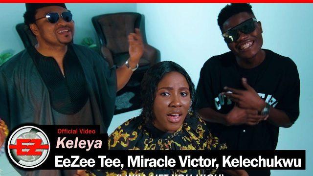 EeZee Tee, Miracle VIctor & Kelechukwu - Keleya