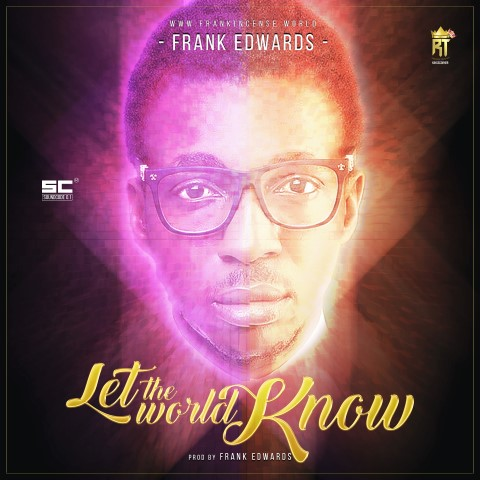 Frank Edwards – New Song -Let the World Know- || Orodeonlineng.com