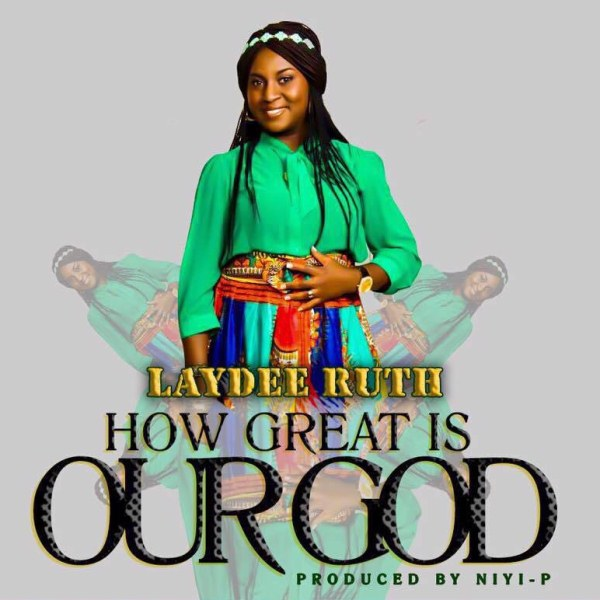 LayDee Ruth - How Great Is Our God