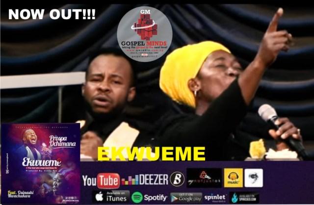 Ekwueme Prospa Ochimana Ft Osinachi Nwachukwu