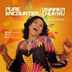 Mama Pure - Pure Encounter + Osinaka chukwu