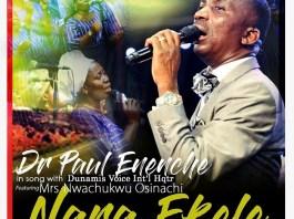 Nara Ekele - Dr Paul Enenche ft DVI & Osinachi Nwachukwu
